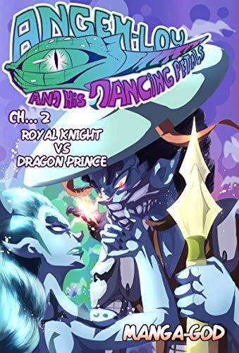 Angehlou And His Dancing Petals (Light Novel-Manga with Pictures): Chapter 2. Royal Knight Vs Dragon Prince! (English Edition)