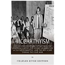 McCarthyism: The Controversial History of Senator Joseph McCarthy, the House Un-American Activities Committee, and the Red Scare During the Cold War by Charles River Editors (2015-08-05)