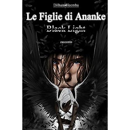 Le Figlie Di Ananke. Black Light