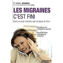 Les migraines, c'est fini ! : Pour en finir avec les maux de tête !
