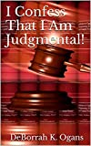 Book cover image for I Confess That I Am Judgmental!
