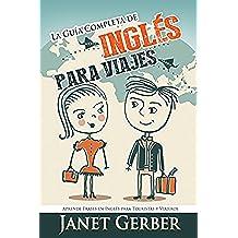 Inglés: La Guía Completa de Inglés Para Viajes: Aprende Frases en Ingles para Turistas y Viajeros