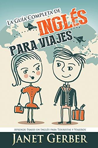 Inglés: La Guía Completa Inglés Para Viajes: Aprende