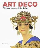Art Déco. Gli anni ruggenti in Italia