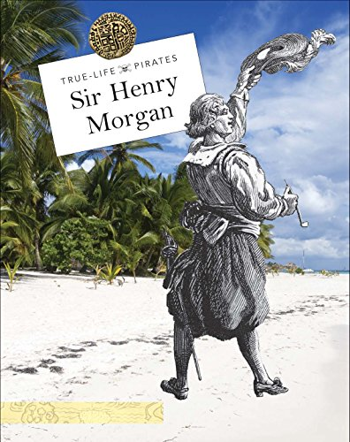 Sir Henry Morgan (True-Life Pirates)