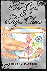 Tea Cups & Tiger Claws by Timothy Patrick (2013-11-26)