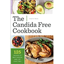 The Candida Free Cookbook: 125 Recipes to Beat Candida and Live Yeast Free (English Edition)