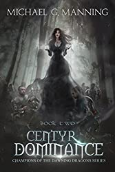 Centyr Dominance (Champions of the Dawning Dragons Book 2)