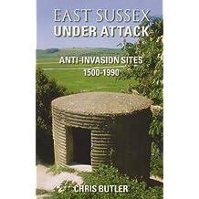 East Sussex Under Attack: Anti-invasion Sites 1500-1990