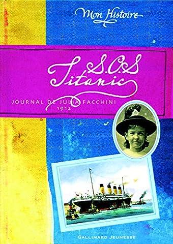Les Francais Du Titanic - S.O.S. Titanic: Journal de Julia Facchini,