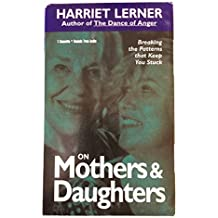 Harriet Lerner on Mothers & Daughters: Breaking the Patterns That Keep You Stuck