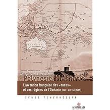 """Polynésie/Mélanésie: L'invention française des """"races"""" et des régions de l'Océanie (XV1e - XXe siècles)"""