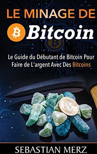 Couverture du livre Le Minage De Bitcoin 101: Le Guide du Débutant de Bitcoin Pour Faire de L'argent Avec Des Bitcoins