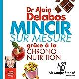 Mincir sur mesure - .grâce à la chrono nutrition