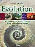 Evolution: Das große Buch vom Ursprung des Lebens bis zur modernen Gentechnologie