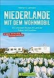 Niederlande mit dem Wohnmobil: Die schönsten Routen im Land der Tulpen und Grachten. Wohnmobil-Reiseführer mit Straßenatlas, GPS-Koordinaten zu den Stellplätzen und Streckenleisten. Aktualisiert 2019