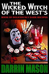 THE WICKED WITCH OF THE WEST'S BOOK OF DELICIOUSLY DARK RECIPES (English Edition)