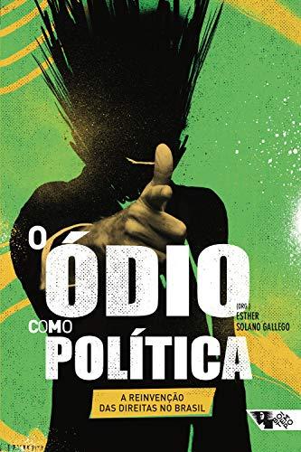 O ódio como política: a reinvenção das direitas no Brasil (Coleção Tinta Vermelha) (Portuguese Edition)