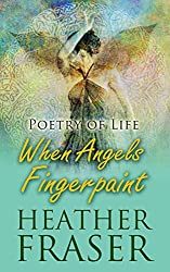When Angels Fingerpaint: Poetry of Life (English Edition)