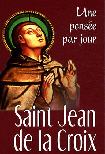 Saint Jean de la Croix : Une pensée par jour