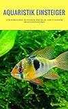 Aquaristik Einsteiger - Ein ehrlicher Leitfaden für dich, aus 7 Jahren Praxiserfahrung!