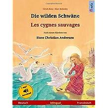 Die wilden Schwäne – Les cygnes sauvages (Deutsch – Französisch). Nach einem Märchen von Hans Christian Andersen: Zweisprachiges Kinderbuch mit mp3 ... ab 4-6 Jahren (Sefa Bilinguale Bilderbücher)