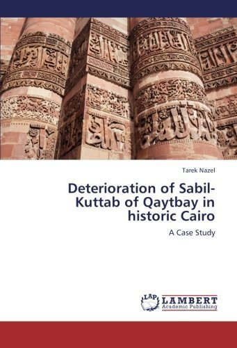 Deterioration of Sabil-Kuttab of Qaytbay in historic Cairo: A Case Study by Nazel, Tarek (2012) Paperback