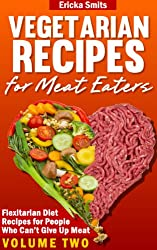 Vegetarian Recipes for Meat Eaters: Flexitarian Diet Recipes for People Who Can't Give Up Meat, Volume Two