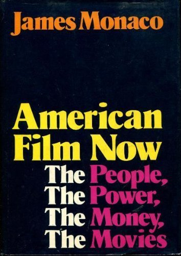 American Film Now: The People, the Power, the Money, the Movies by James Monaco (1979-03-01)