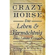 Crazy Horse, das Leben und Vermächtnis eines Lakota-Kriegers