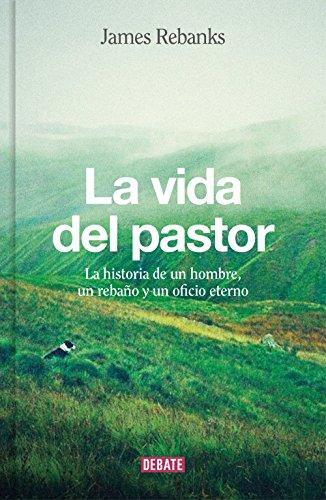 La vida del pastor: La historia de un hombre, un rebaño y...