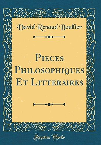 Pieces Philosophiques Et Litteraires (Classic Reprint) par David Renaud Boullier
