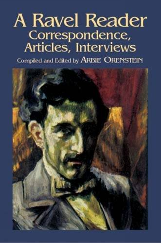 A Ravel Reader: Correspondence, Art: Correspondence, Articles, Interviews