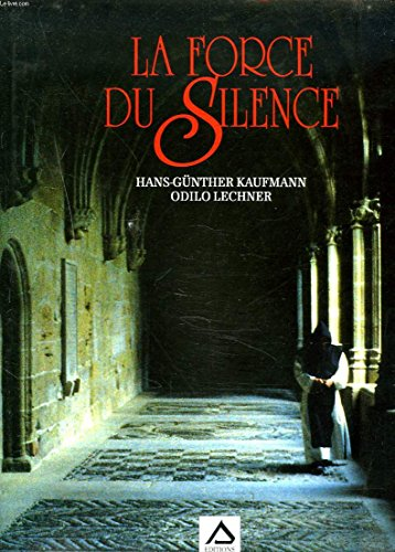 La force du silence  by  Hans-Günther Kaufmann -Père Abbé Odilo Lechner OSB