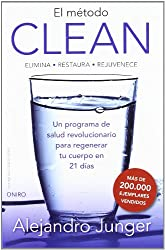 El método Clean: ELIMINA -RESTAURA- REJUVENECE. Un programa de salud revolucionario para regenar tu cuerpo en 21 días
