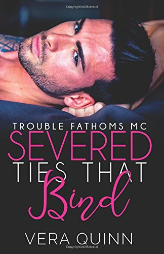 Severed Ties That Bind: Volume 1 (Troubled Fathoms MC)
