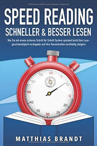 SPEED READING - Schneller & besser Lesen: Wie Sie mit einem sicheren Schritt für Schritt System spielend leicht Ihre Lesegeschwindigkeit verdoppeln und Ihre Konzentration nachhaltig steigern