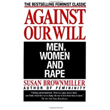Against Our Will: Men, Women, and Rape by Susan Brownmiller (1993-05-11)