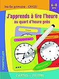 J'apprends à lire l'heure au quart d'heure près 1re/2e primaire CP/CE1 6-8 ans - Cartes + feutre