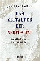 Das Zeitalter der Nervosität: Deutschland zwischen Bismarck und Hitler