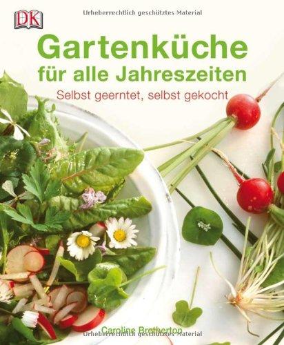 Gartenküche für alle Jahreszeiten: Selbst geerntet, selbst gekocht