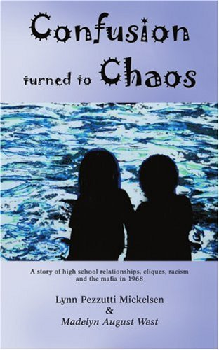 confusion-turned-to-chaos-a-story-of-high-school-relationships-cliques-racism-and-the-mafia-in-1968-by-lynn-mickelsen-2006-07-18