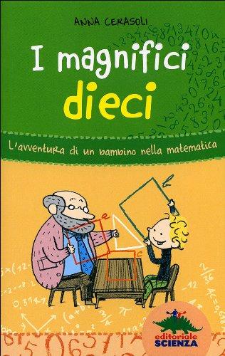 I magnifici dieci. L'avventura di un bambino nella matematica