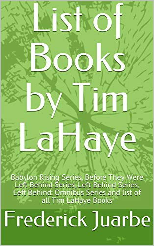 List of Books by Tim LaHaye: Babylon Rising Series, Before They Were Left Behind Series, Left Behind Series, Left Behind: Omnibus Series and list of all Tim LaHaye Books (English Edition)
