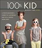 Image de 100% Kid: A Professional Photographer's Guide to Capturing Kids in a Whole New L
