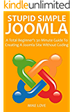 SIMPLE STUPID JOOMLA 2016: A Beginner's 30 Minute Guide To Creating A Joomla Site Without Coding