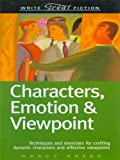 Write Great Fiction - Characters, Emotion & Viewpoint: Techniques and Exercises for Crafting Dynamic Characters and Effective Viewpoints