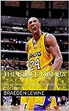 The Black Mamba: The Underlying Story of the Work Ethic of Kobe Bryant (English Edition)