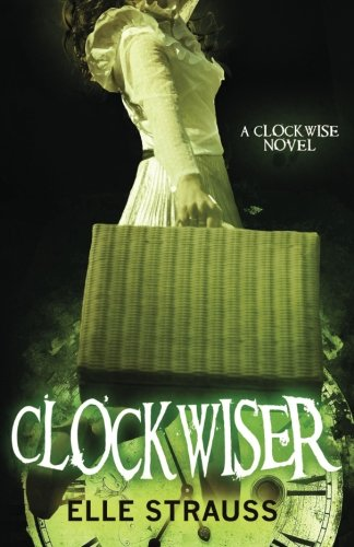 ClockwiseR: A Young Adult Time Travel Romance: Volume 2 (The Clockwise Collection)