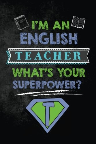 I'm an English Teacher What's Your Superpower: English Teacher Appreciation Gift for Men, Journal with Lined and Blank Pages por Teacher Appreciation Quotes and Gifts